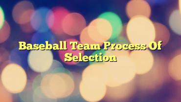 Baseball Team Process Of Selection
