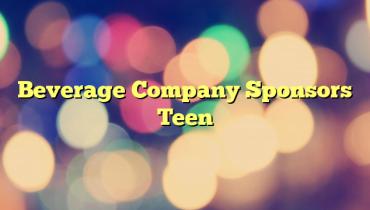 Beverage Company Sponsors Teen