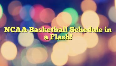 NCAA Basketball Schedule in a Flash!