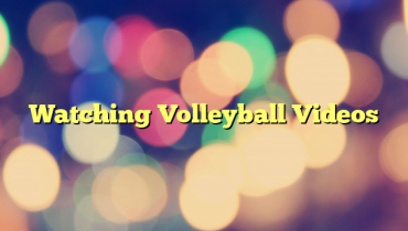 Watching Volleyball Videos